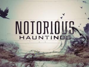 NOTORIOUS HAUNTINGS